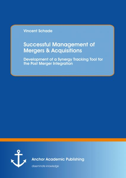 Successful Management of Mergers & Acquisitions: Development of a Synergy Tracking Tool for the Post