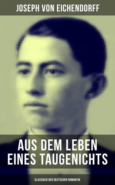 Aus dem Leben eines Taugenichts (Klassiker der deutschen Romantik)