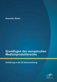 Grundlagen des europäischen Medizinprodukterechts: Einführung in die CE-Kennzeichnung
