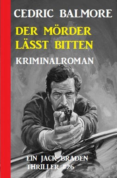 Ein Jack Braden Thriller #26: Der Mörder lässt bitten