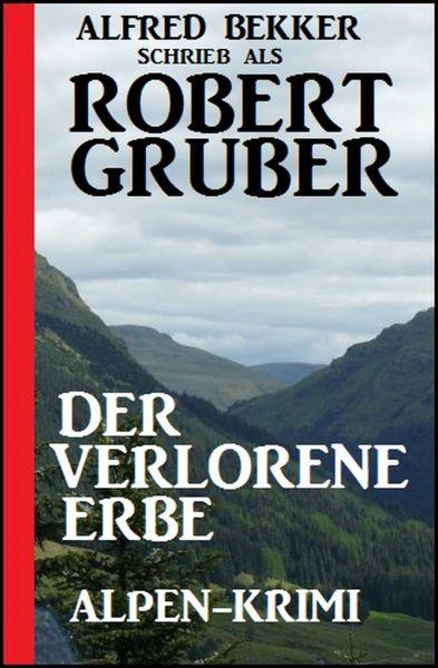 Der verlorene Erbe: Alpen-Krimi