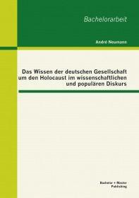 Das Wissen der deutschen Gesellschaft um den Holocaust im wissenschaftlichen und populären Diskurs