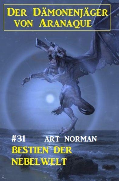 Der Dämonenjäger von Aranaque 31: Bestien der Nebelwelt