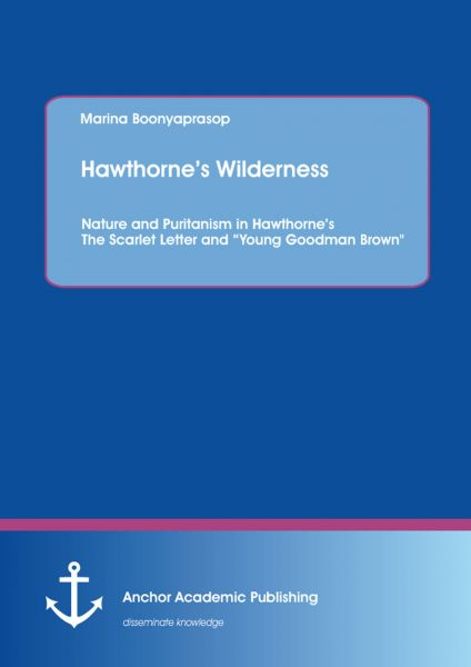 """Hawthorne's Wilderness: Nature and Puritanism in Hawthorne's The Scarlet Letter and """"Young Goodman B"""