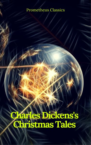 Charles Dickens's Christmas Tales (Best Navigation, Active TOC) (Prometheus Classics)