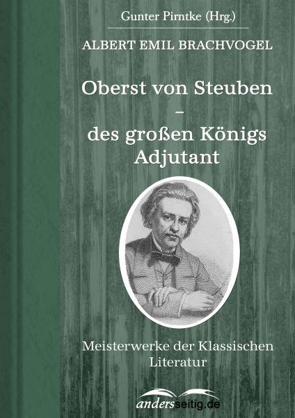 Oberst von Steuben – des großen Königs Adjutant