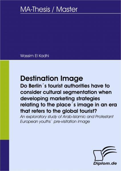 Destination Image - Do Berlin´s tourist authorities have to consider cultural segmentation when deve
