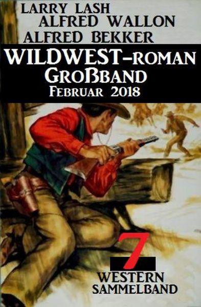 Sammelband 7 Western – Wildwest-Roman Großband Februar 2018