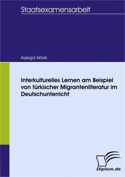 Interkulturelles Lernen am Beispiel von türkischer Migrantenliteratur im Deutschunterricht