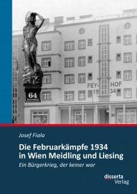 Die Februarkämpfe 1934 in Wien Meidling und Liesing: Ein Bürgerkrieg, der keiner war