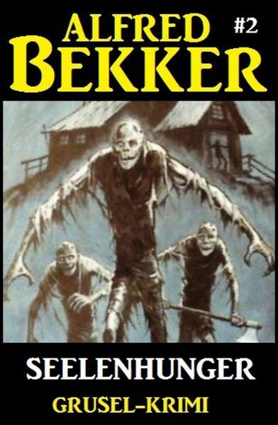 Alfred Bekker Grusel-Krimi #2: Seelenhunger