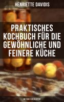 Praktisches Kochbuch für die gewöhnliche und feinere Küche (Mit über 1500 Rezepten)