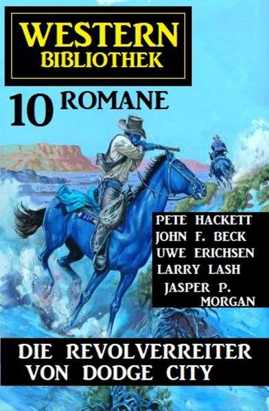 Die Revolverreiter von Dodge City: Western Bibliothek 10 Romane