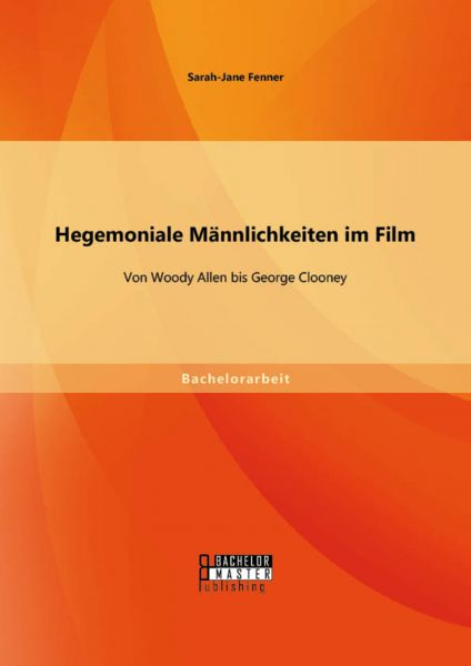 Hegemoniale Männlichkeiten im Film: Von Woody Allen bis George Clooney