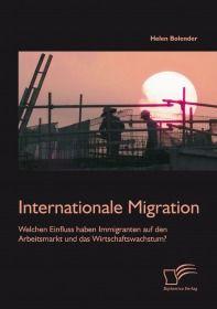 Internationale Migration: Welchen Einfluss haben Immigranten auf den Arbeitsmarkt und das Wirtschaft
