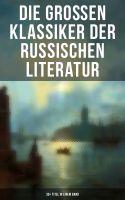 Die großen Klassiker der russischen Literatur: 30+ Titel in einem Band (Vollständige deutsche Ausgab