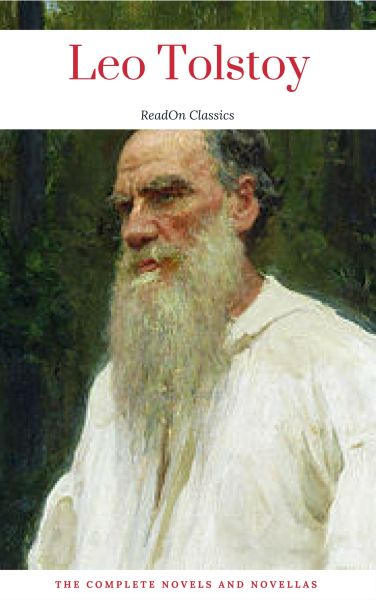 Leo Tolstoy: The Complete Novels and Novellas (ReadOn Classics)