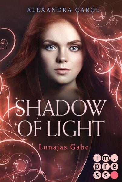 Shadow of Light: Lunajas Gabe (Die Vorgeschichte inklusive XXL-Leseprobe zur Reihe)
