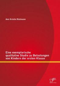 Eine exemplarische qualitative Studie zu Belastungen von Kindern der ersten Klasse