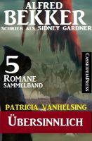 Patricia Vanhelsing Sammelband 5 Romane: Sidney Gardner - Übersinnlich