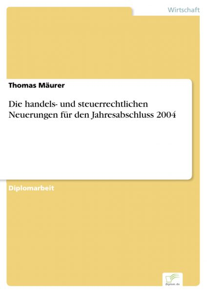 Die handels- und steuerrechtlichen Neuerungen für den Jahresabschluss 2004