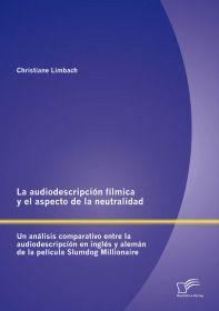 La audiodescripción fílmica y el aspecto de la neutralidad: Un análisis comparativo entre la audiode