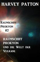 Raumschiff Prokyon und die Welt der Vulkane: Raumschiff Prokyon #2