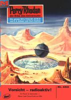 Perry Rhodan 453: Vorsicht - radioaktiv! (Heftroman)