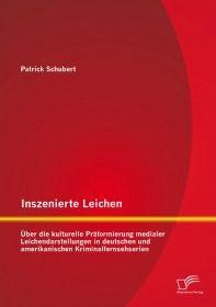Inszenierte Leichen: Über die kulturelle Präformierung medialer Leichendarstellungen in deutschen un
