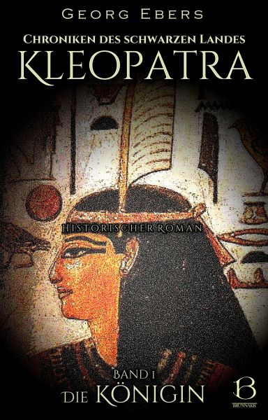 Kleopatra. Historischer Roman. Band 1