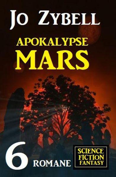 Apokalypse Mars: 6 Romane Science Fiction Fantasy