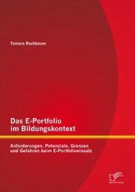 Das E-Portfolio im Bildungskontext: Anforderungen, Potenziale, Grenzen und Gefahren beim E-Portfolio