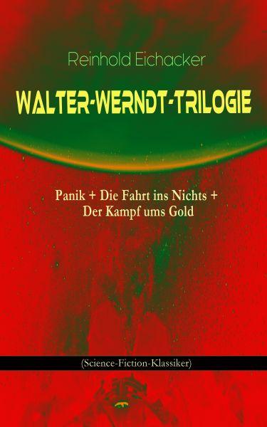 Walter-Werndt-Trilogie: Panik + Die Fahrt ins Nichts + Der Kampf ums Gold (Science-Fiction-Klassiker