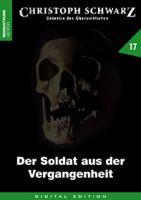 Christoph Schwarz 17 - Der Soldat aus der Vergangenheit
