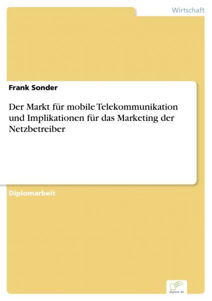 Der Markt für mobile Telekommunikation und Implikationen für das Marketing der Netzbetreiber