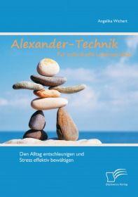 Alexander-Technik für individuelle Lebensqualität: Den Alltag entschleunigen und Stress effektiv bew