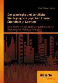 Der schulische und berufliche Werdegang von psychisch kranken Straftätern in Sachsen: Eine Studie zu