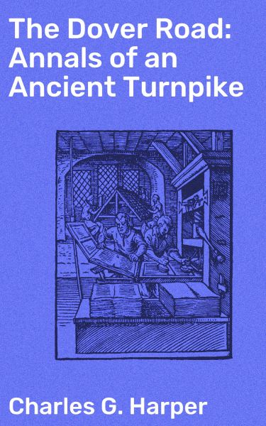 The Dover Road: Annals of an Ancient Turnpike