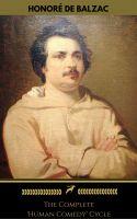 Honoré de Balzac: The Complete 'Human Comedy' Cycle (100+ Works) (Golden Deer Classics)