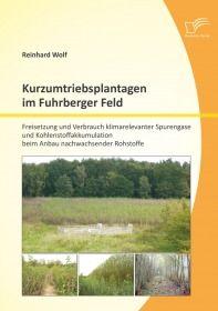 Kurzumtriebsplantagen im Fuhrberger Feld: Freisetzung und Verbrauch klimarelevanter Spurengase und K