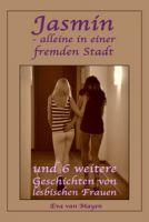 Jasmin - alleine in einer fremden Stadt * und 6 weitere Geschichten von lesbischen Frauen