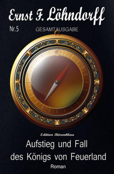 Löhndorff Gesamtausgabe #5: Aufstieg und Fall des Königs von Feuerland