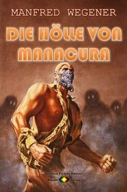 Die Hölle von Manacura (Science Fiction Roman)