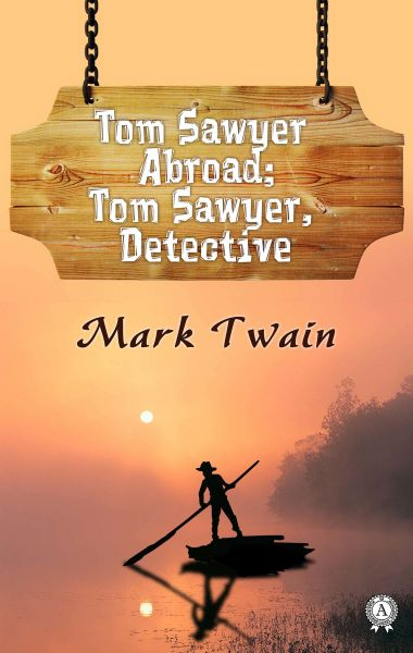 Tom Sawyer Abroad; Tom Sawyer, Detective