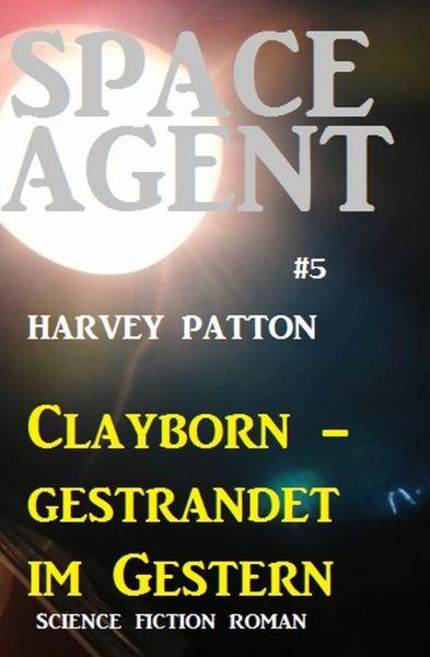 Space Agent #5: Clayborn - gestrandet im Gestern