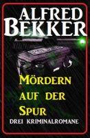 Mördern auf der Spur: Drei Kriminalromane