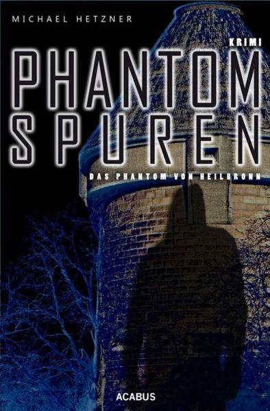 Phantomspuren. Das Phantom von Heilbronn