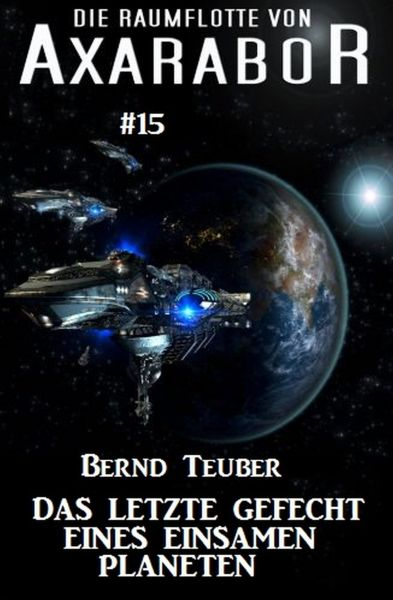 Die Raumflotte von Axarabor #15: Das letzte Gefecht eines einsamen Planeten