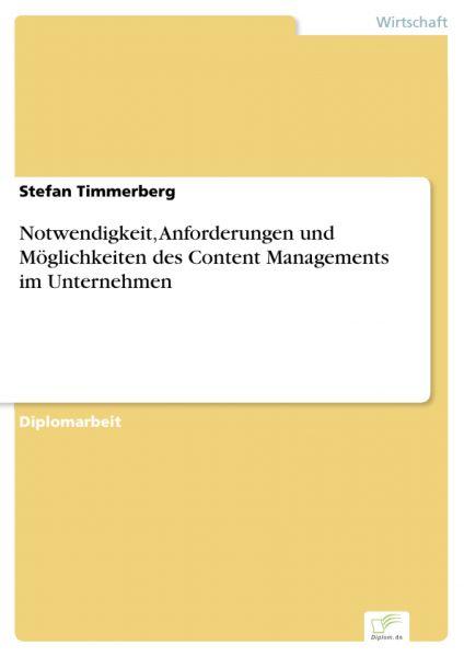 Notwendigkeit, Anforderungen und Möglichkeiten des Content Managements im Unternehmen