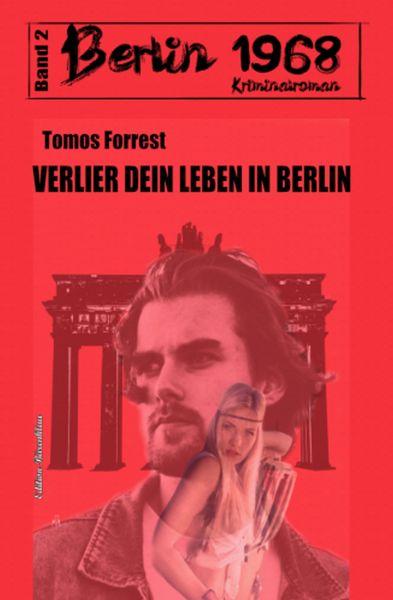 Verlier dein Leben in Berlin: Berlin 1968 Kriminalroman Band 2